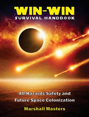 Win-Win Survival Handbook: All-Hazards Safety and Future Space Colonization (Hardcover) Cover Image