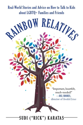 Rainbow Relatives: Real-World Stories and Advice on How to Talk to Kids About LGBTQ+ Families and Friends Cover Image