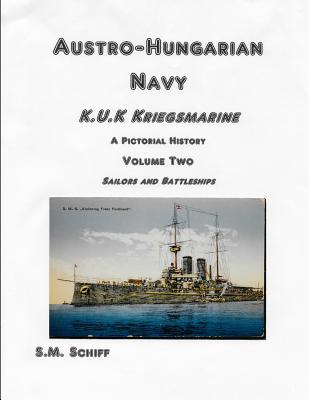 Austro-Hungarian Navy KuK Kriegsmarine A Pictorial History Volume Two: Sailors and Battleships Cover Image