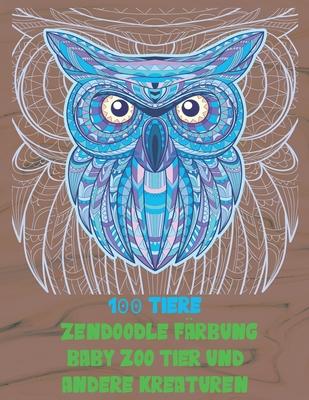 Zendoodle Färbung - Baby Zoo Tier und andere Kreaturen - 100 Tiere Cover Image