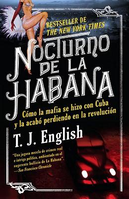 Nocturno de la Habana: Como la Mafia Se Hizo Con Cuba y la Acabo Perdiendo en la Revolucion Cover Image