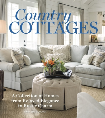Country Cottages: Relaxed Elegance to Rustic Charm Cover Image