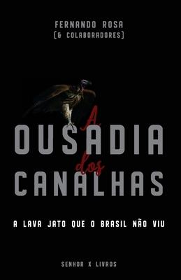 A Ousadia dos Canalhas: A Lava Jato que o Brasil não viu Cover Image