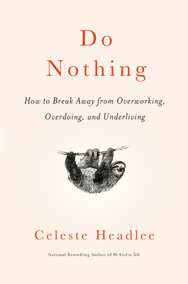 Do Nothing: How to Break Away from Overworking, Overdoing, and Underliving Cover Image