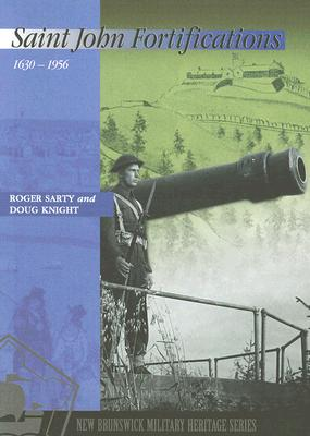Saint John Fortifications: 1630-1956 (New Brunswick Military Heritage #1) Cover Image