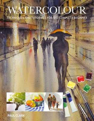 Watercolour: Techniques and Tutorials for the Complete Beginner Cover Image