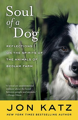 Soul of a Dog: Reflections on the Spirits of the Animals of Bedlam Farm Cover Image