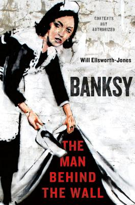 Banksy: The Man Behind the Wall Cover Image