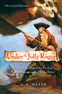 Under the Jolly Roger: Being an Account of the Further Nautical Adventures of Jacky Faber (Bloody Jack Adventures #3) Cover Image