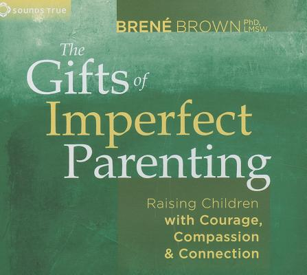 The Gifts of Imperfect Parenting: Raising Children with Courage, Compassion, and Connection Cover Image