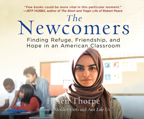 The Newcomers: Finding Refuge, Friendship, and Hope in an American Classroom Cover Image