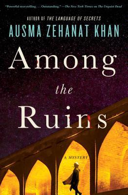Among the Ruins: A Mystery (Rachel Getty and ESA Khattak Novels #3) Cover Image