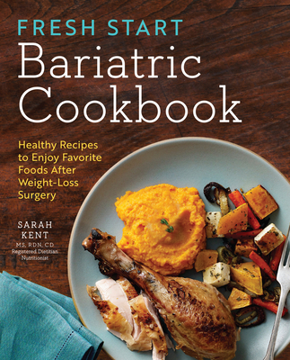 Fresh Start Bariatric Cookbook: Healthy Recipes to Enjoy Favorite Foods After Weight-Loss Surgery Cover Image