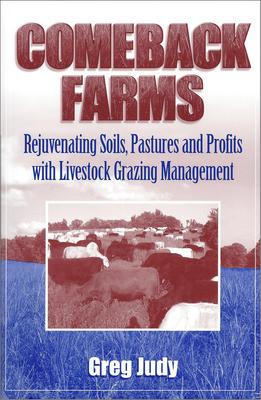 Comeback Farms: Rejuvenating Soils, Pastures and Profits with Livestock Grazing Management Cover Image
