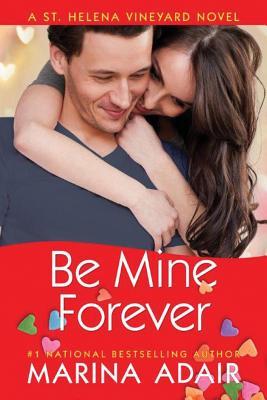 Be Mine Forever (St. Helena Vineyard Novels) Cover Image