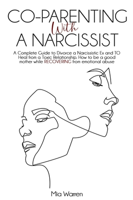 Co-Parenting with a Narcissist: A Complete Guide to Divorce a Narcissistic Ex and to Heal from a Toxic Relationship. How to be a good mother while REC Cover Image