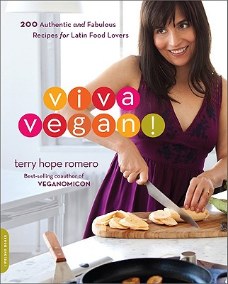 Viva Vegan!: 200 Authentic and Fabulous Recipes for Latin Food Lovers Cover Image