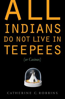 All Indians Do Not Live in Teepees (or Casinos) Cover