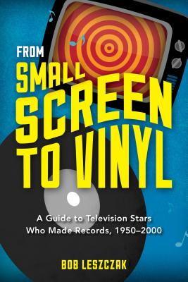 From Small Screen to Vinyl: A Guide to Television Stars Who Made Records, 1950-2000 Cover Image