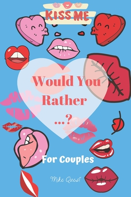Would You Rather For Couples Kiss Me: Cute, Thought Provoking and Funny Questions and Conversation Icebreaker for Couples. Hot and Sexy Edition to Dee Cover Image