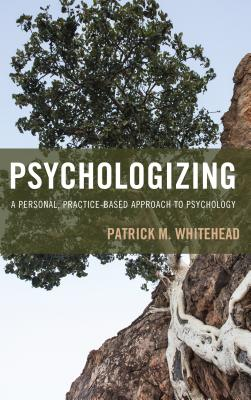 Psychologizing: A Personal, Practice-Based Approach to Psychology Cover Image