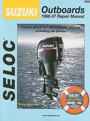 Suzuki Outboards 1996-07 Repair Manual: 2.5-300 Horsepower, 4-Stroke Models (Seloc Publications Marine Manuals) Cover Image