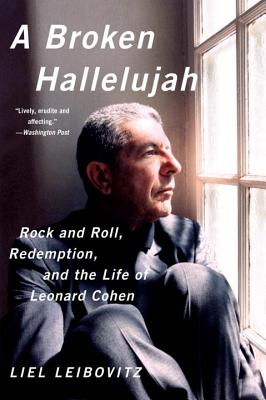 A Broken Hallelujah: Rock and Roll, Redemption, and the Life of Leonard Cohen Cover Image