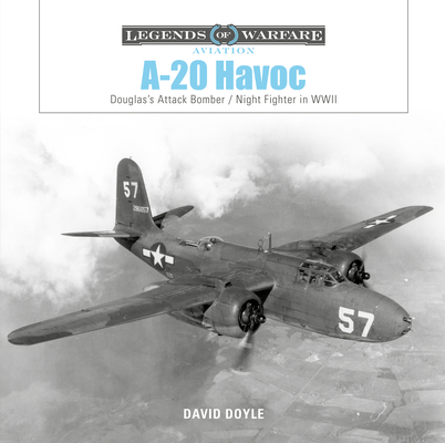 A-20 Havoc: Douglas's Attack Bomber / Night Fighter in WWII (Legends of Warfare: Aviation) Cover Image