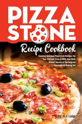 Pizza Stone Recipe Cookbook: Cooking Delicious Pizza Craft Recipes For Your Grill and Oven or BBQ, Non Stick Round, Square or Rectangular ThermaBon Cover Image