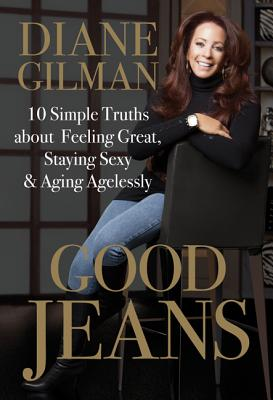 Good Jeans: 10 Simple Truths about Feeling Great, Staying Sexy & Aging Agelessly Cover Image