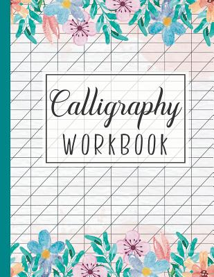 Calligraphy Workbook: Calligraphy Writing Paper and Workbook for Lettering Beginners Cover Image