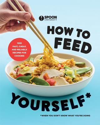 How to Feed Yourself: 100 Fast, Cheap, and Reliable Recipes for Cooking When You Don't Know What  You're Doing Cover Image