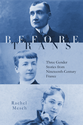 Before Trans: Three Gender Stories from Nineteenth-Century France Cover Image