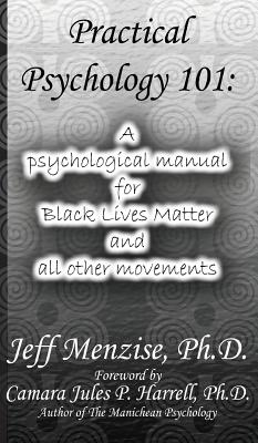 Practical Psychology 101: A psychological manual for Black Lives Matter and all other movements Cover Image