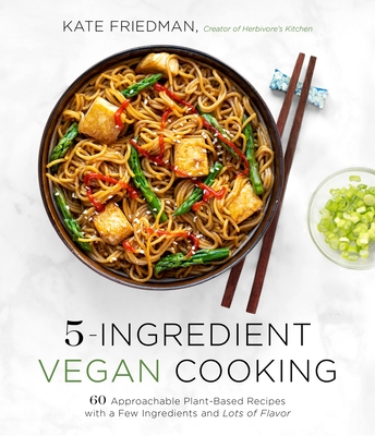 5-Ingredient Vegan Cooking: 60 Approachable Plant-Based Recipes with a Few Ingredients and Lots of Flavor Cover Image