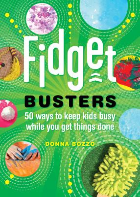 Fidget Busters: 50 Ways to Keep Kids Busy While You Get Things Done Cover Image