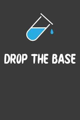 Drop The Base: Nice Notebook For Chemistry Cover Image