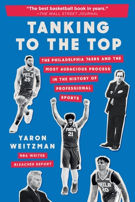 Tanking to the Top: The Philadelphia 76ers and the Most Audacious Process in the History of Professional Sports Cover Image