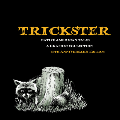 Trickster: Native American Tales, A Graphic Collection, 10th Anniversary Edition