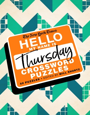 The New York Times Hello, My Name Is Thursday: 50 Thursday Crossword Puzzles Cover Image