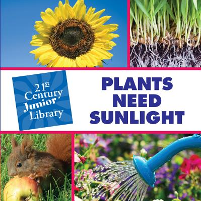 Plants Need Sunlight (21st Century JR Library: Plants) Cover Image