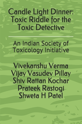 Candle Light Dinner: Toxic Riddle for the Toxic Detective: An Indian Society of Toxicology Initiative Cover Image
