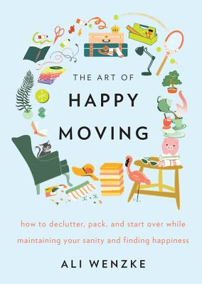 The Art of Happy Moving: How to Declutter, Pack, and Start Over While Maintaining Your Sanity and Finding Happiness Cover Image