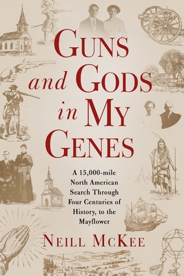 Guns and Gods in My Genes: A 15,000-mile North American search through four centuries of history, to the Mayflower Cover Image