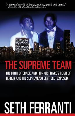 The Supreme Team: The Birth of Crack and Hip-Hop, Prince's Reign of Terror and the Supreme/50 Cent Beef Exposed Cover Image