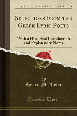 Selections from the Greek Lyric Poets: With a Historical Introduction and Explanatory Notes (Classic Reprint) Cover Image