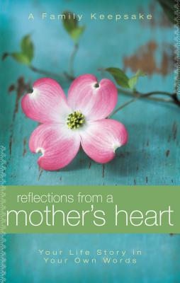 Reflections from a Mother's Heart: Your Life Story in Your Own Words: A Family Keepsake Cover Image