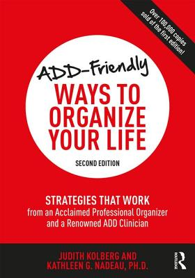 Add-Friendly Ways to Organize Your Life: Strategies That Work from an Acclaimed Professional Organizer and a Renowned Add Clinician Cover Image