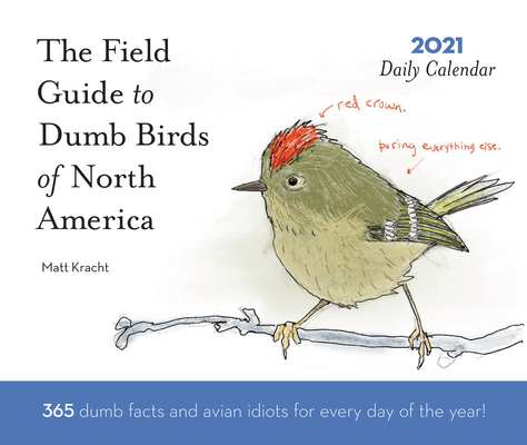 Dumb Birds of North America 2021 Daily Calendar: (One Page a Day Calendar of Funny Bird Facts, Humor Daily Calendar about Birds with Bird Artwork) Cover Image