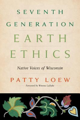 Seventh Generation Earth Ethics: Native Voices of Wisconsin Cover Image